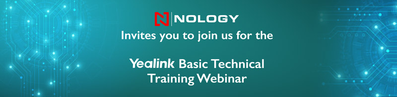 Nology Invites you to join us for the Yealink Basic Technical Training Webinar